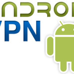 Why You Need VPN For Android, Even If You Use Your Phone Carefully